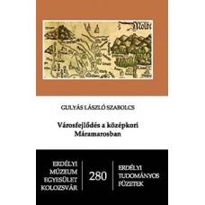 Gulyás László Szabolcs: Városfejlődés a középkori Máramarosban