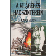 Bondor Vilmos: A világégés hadszinterein